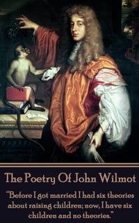 "The Poetry of John Wilmot: ""Before I got married I had six theories about raising children; now, I…"