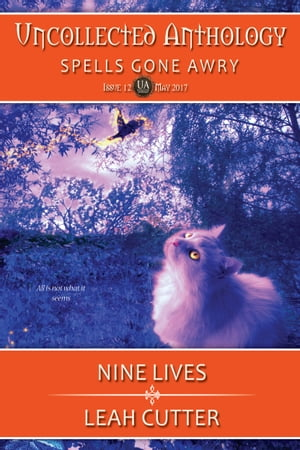 Nine Lives: Spells Gone Awry by Leah Cutter