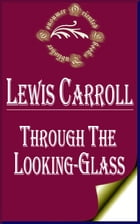 Through the Looking Glass: and What Alice Found There by Lewis Carroll
