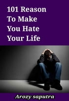 101 Reason To Make You Hate Your Life by Arozy Saputra