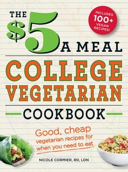 Book The $5 a Meal College Vegetarian Cookbook: Good, Cheap Vegetarian Recipes for When You Need to Eat by Nicole Cormier