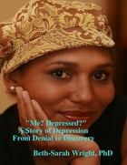 """""""Me? Depressed?"""" A Story of Depression from Denial to Discovery"""