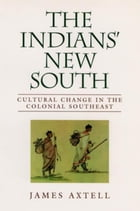 The Indians' New South: Cultural Change in the Colonial Southeast