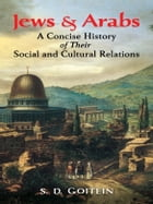 Jews and Arabs: A Concise History of Their Social and Cultural Relations by S.D. Goitein