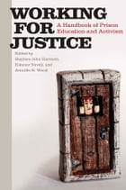 Working for Justice: A Handbook of Prison Education and Activism by Stephen John Hartnett