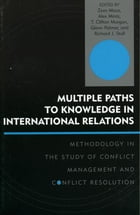 Multiple Paths to Knowledge in International Relations: Methodology in the Study of Conflict…