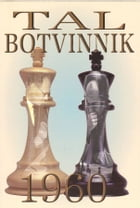 Tal-Botvinnik 1960: Match for the World Chess Championship: Match for the World Chess Championship by Tal Mikhail