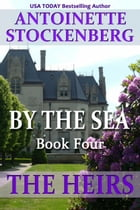 BY THE SEA, Book Four: THE HEIRS by Antoinette Stockenberg