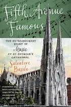 Fifth Avenue Famous: The Extraordinary Story of Music at St. Patrick's Cathedral by Salvatore Basile