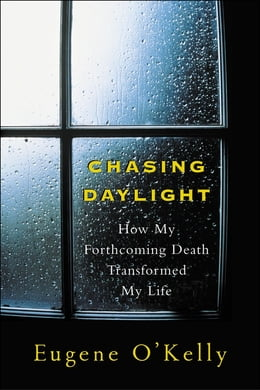Book Chasing Daylight:How My Forthcoming Death Transformed My Life: How My Forthcoming Death Transformed… by Gene O'Kelly