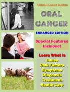 Oral Cancer: Learn What Is Cause, Risk Factors, Symptoms, Diagnosis, Treatment, Health Care by National Cancer Institute