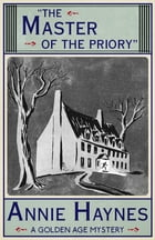 The Master of the Priory: A Golden Age Mystery by Annie Haynes
