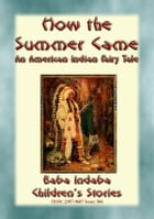 HOW THE SUMMER CAME - An Odjibwe Children's Tale: Baba Indaba's Children's Stories - Issue 384 by Anon E. Mouse