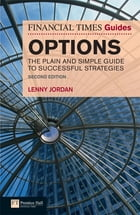 The Financial Times Guide to Options: The Plain and Simple Guide to Successful Strategies by Lenny. Jordan