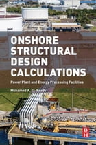 Onshore Structural Design Calculations: Power Plant and Energy Processing Facilities by Mohamed El-Reedy
