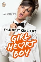Girl Heart Boy (Tome 2) - Un bruit qui court by Ali Cronin