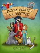 Pizzas, Pirates and a Porcupine by Barbara Godwin