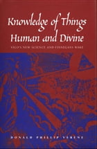 """Knowledge of Things Human and Divine: Vico's New Science and """"Finnegans Wake"""" by Professor Donald Phillip Verene"""