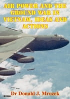 Air Power And The Ground War In Vietnam, Ideas And Actions by Dr Donald J. Mrozek