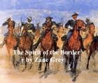 The Spirit of the Border, A Romance of the Early Settlers of the Ohio Valley. Sequel to Betty Zane by Zane Grey