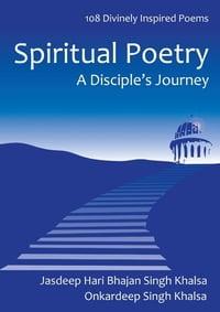 Spiritual Poetry: A Disciple's Journey 108 Inspired Poems