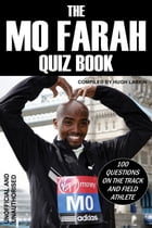 The Mo Farah Quiz Book: 100 Questions on the Track and Field Athlete by Hugh Larkin