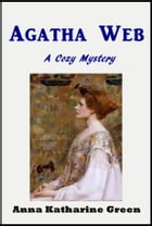 Agatha Web by Anna Katharine Green