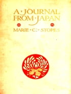 A Journal from Japan: A Daily Record of Life as Seen by a Scientist by Marie Carmichael Stopes