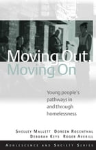 Moving Out, Moving On: Young People's Pathways In and Through Homelessness