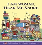 I Am Woman, Hear Me Snore: A Cathy Collection by Cathy Guisewite