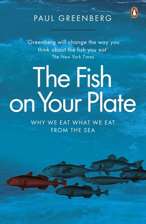 The Fish on Your Plate Why We Eat What We Eat from the Sea