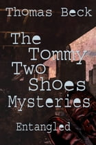 The Tommy Two Shoes Mysteries: Entangled by Thomas Beck
