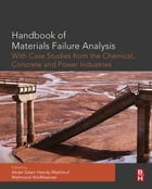 Handbook of Materials Failure Analysis with Case Studies from the Chemicals, Concrete and Power…