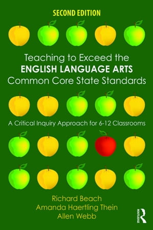 Teaching to Exceed the English Language Arts Common Core State Standards A Critical Inquiry Approach for 6-12 Classrooms