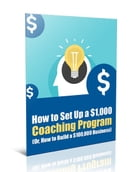 How to Set Up a $1,000 Coaching Program by Anonymous