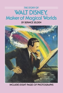 Book The Story of Walt Disney: Maker of Magical Worlds by Bernice Selden
