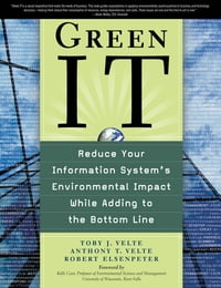 Green IT: Reduce Your Information System's Environmental Impact While Adding to the Bottom Line…