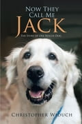 Now They Call Me Jack: The Story of One Rescue Dog af5020fe-1750-43a5-9d25-c034eecea388