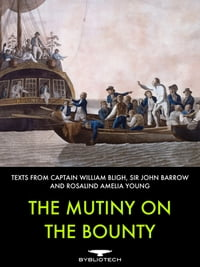 The Mutiny on the Bounty: Texts by Captain Bligh, Sir John Farrow, and Rosalind Amelia Young