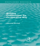 Building Communities (Routledge Revivals): The Co-operative Way