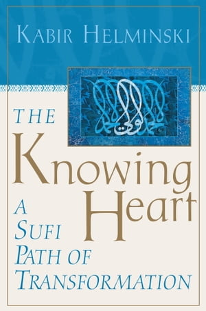 The Knowing Heart A Sufi Path of Transformation