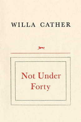 Book Not Under Forty by Willa Cather