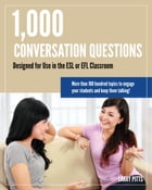1,000 Conversation Questions: Designed for Use in the ESL or EFL Classroom by Larry Pitts