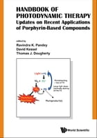 Handbook of Photodynamic Therapy: Updates on Recent Applications of Porphyrin-Based Compounds by Ravindra K Pandey