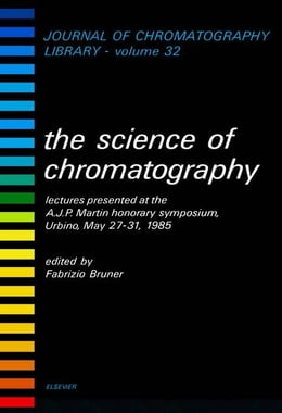 Book THE SCIENCE OF CHROMATOGRAPHY: LECTURES PRESENTED AT THE A.J.P. MARTIN HONORARY SYMPOSIUM, URBINO by Bruner, Fabrizio