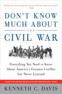 Don't Know Much About the Civil War: Everything You Need to Know About America's Greatest Conflict…