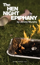 The Hen Night Epiphany by Jimmy Murphy