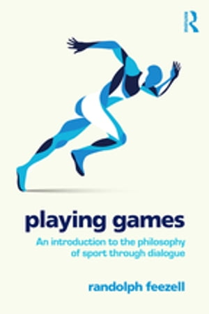 Playing Games An introduction to the philosophy of sport through dialogue