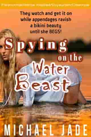 Spying on the Water Beast: Ravished by the Water Beast, #2