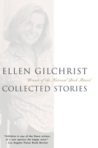 Ellen Gilchrist: Collected Stories
